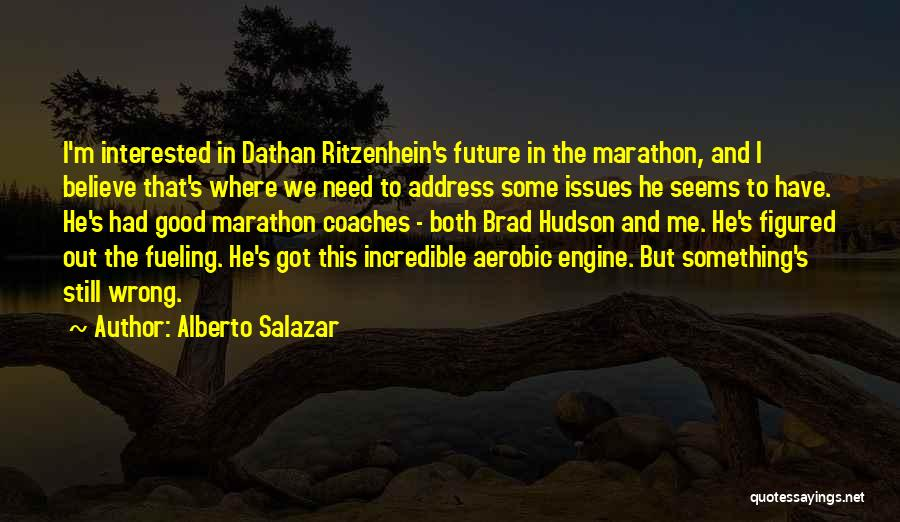 Good Marathon Quotes By Alberto Salazar