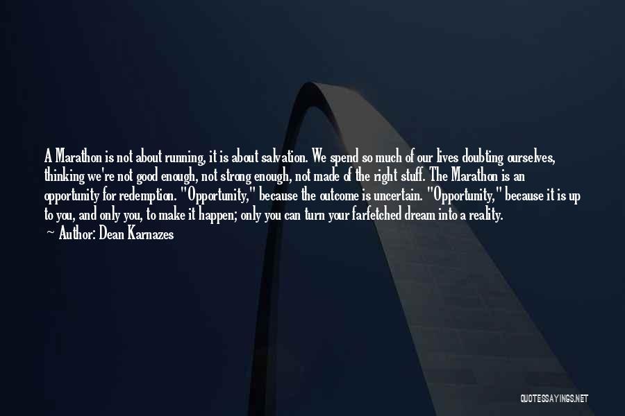 Good Marathon Quotes By Dean Karnazes