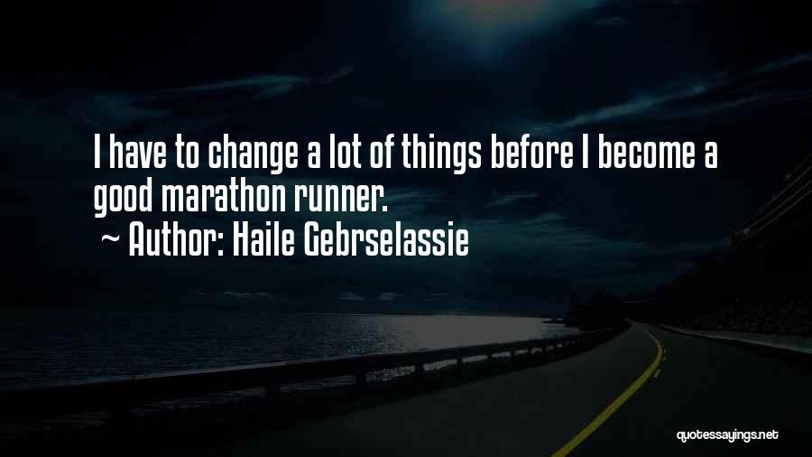 Good Marathon Quotes By Haile Gebrselassie