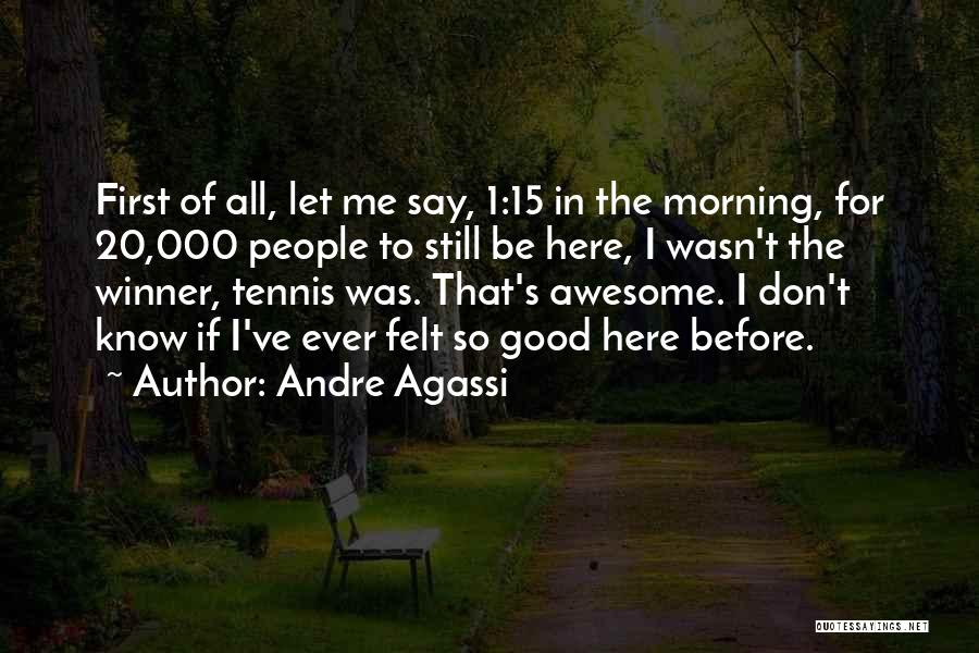Good Morning For Quotes By Andre Agassi