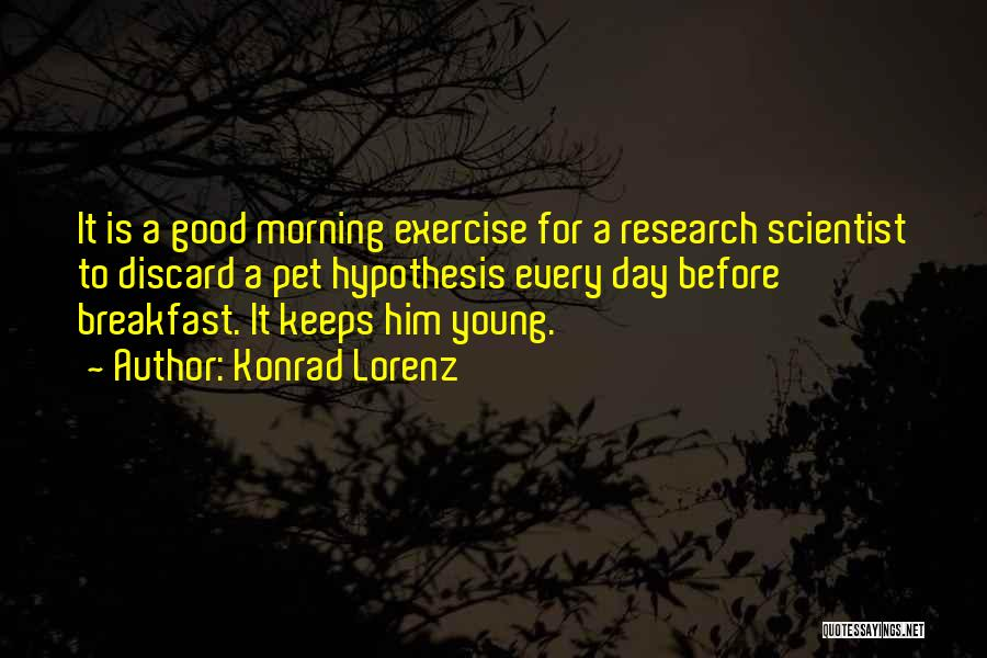Good Morning For Quotes By Konrad Lorenz