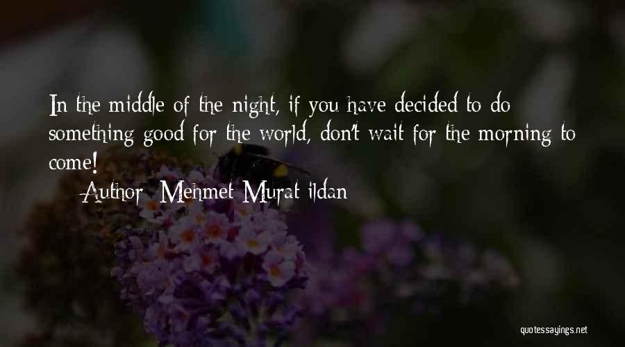 Good Morning For Quotes By Mehmet Murat Ildan