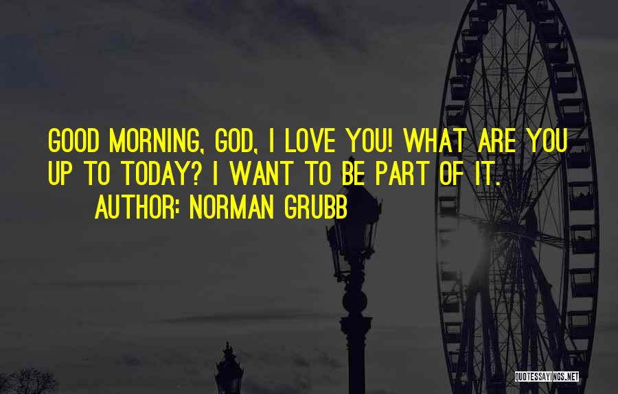 Good Morning I Love You Quotes By Norman Grubb