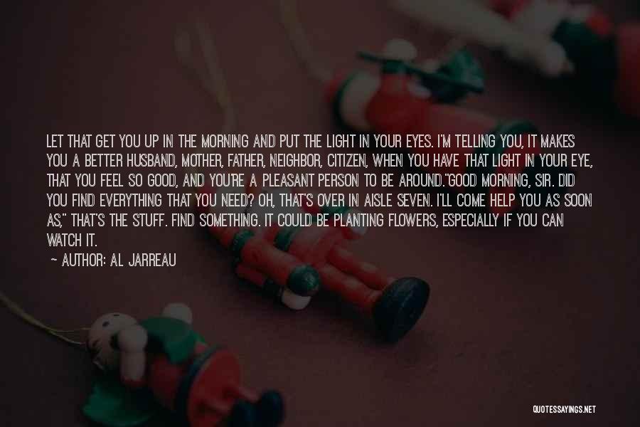 Good Morning Quotes By Al Jarreau