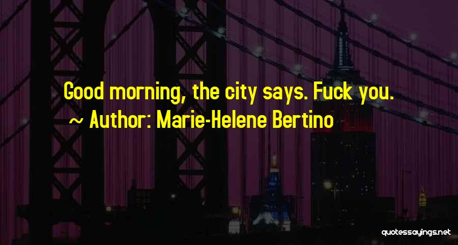 Good Morning Quotes By Marie-Helene Bertino