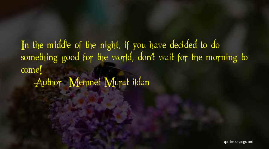 Good Morning Quotes By Mehmet Murat Ildan