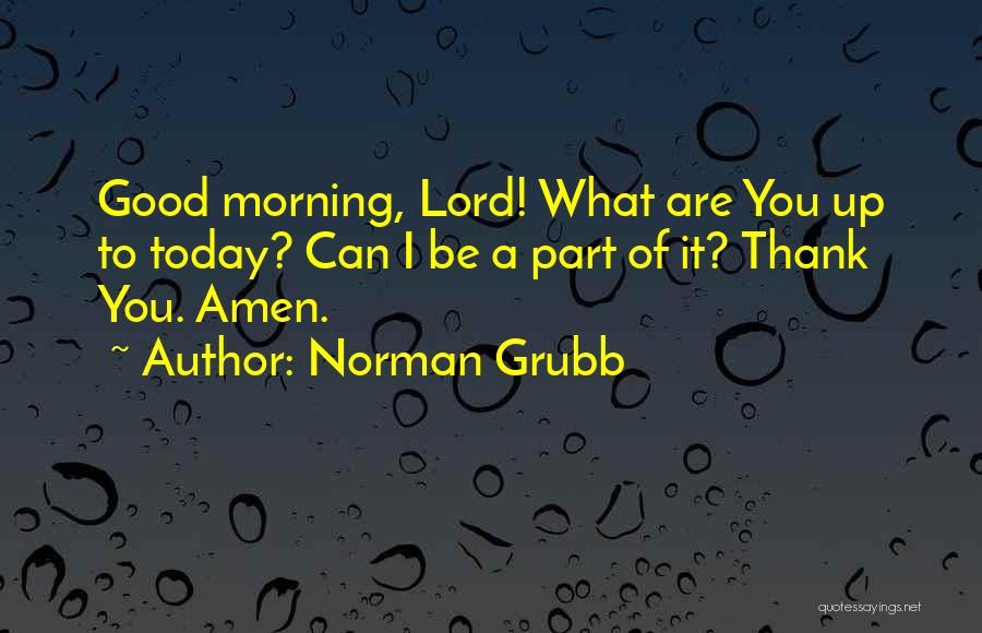 Good Morning Quotes By Norman Grubb