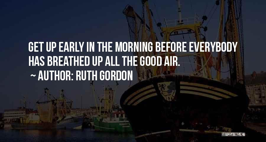 Good Morning Quotes By Ruth Gordon