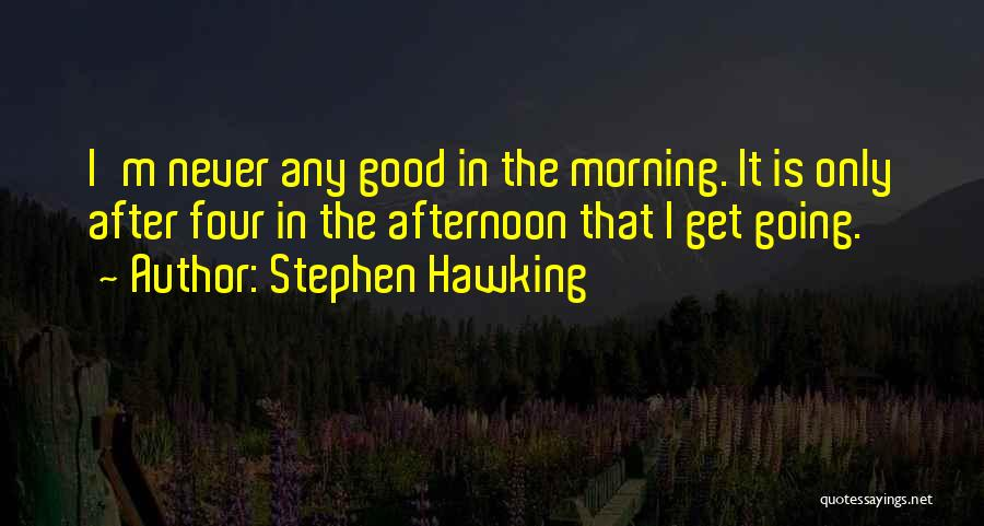 Good Morning Quotes By Stephen Hawking