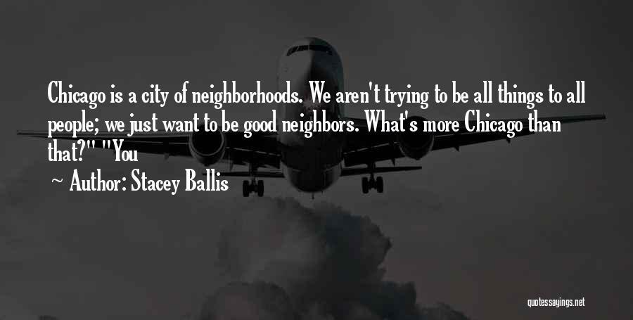 Good Neighborhoods Quotes By Stacey Ballis
