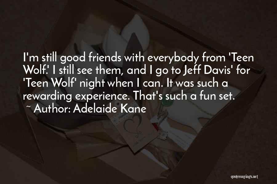 Good Night All My Friends Quotes By Adelaide Kane