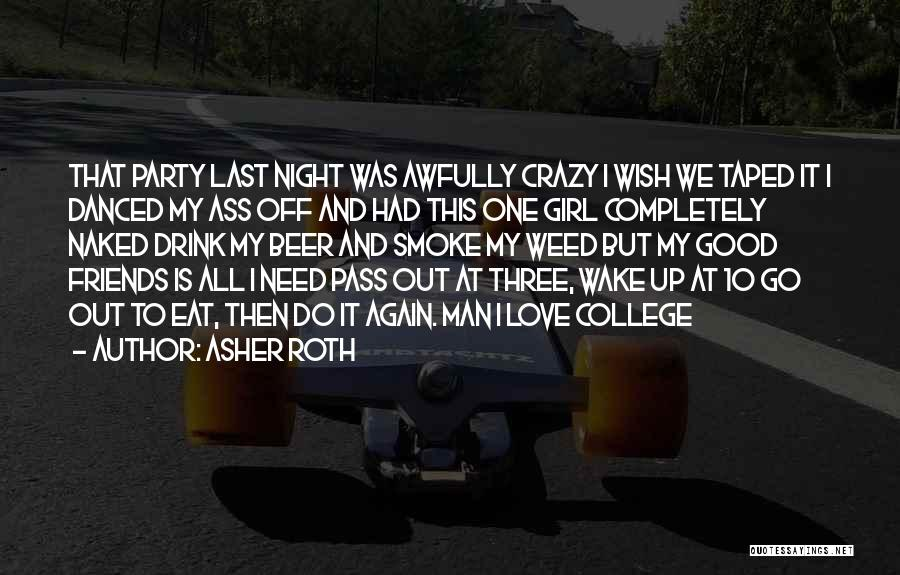 Good Night All My Friends Quotes By Asher Roth