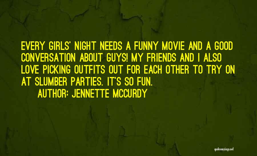 Good Night All My Friends Quotes By Jennette McCurdy