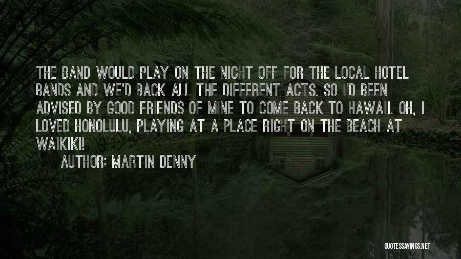Good Night All My Friends Quotes By Martin Denny