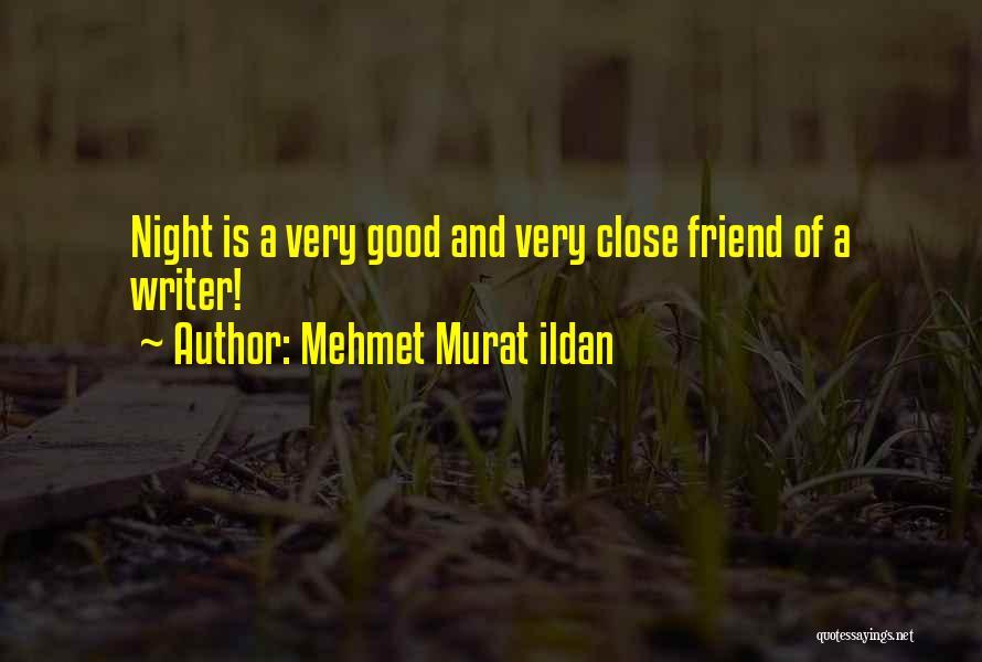 Good Night All My Friends Quotes By Mehmet Murat Ildan