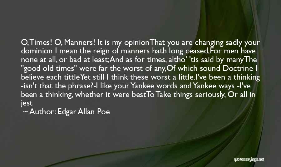Good Old Times Quotes By Edgar Allan Poe