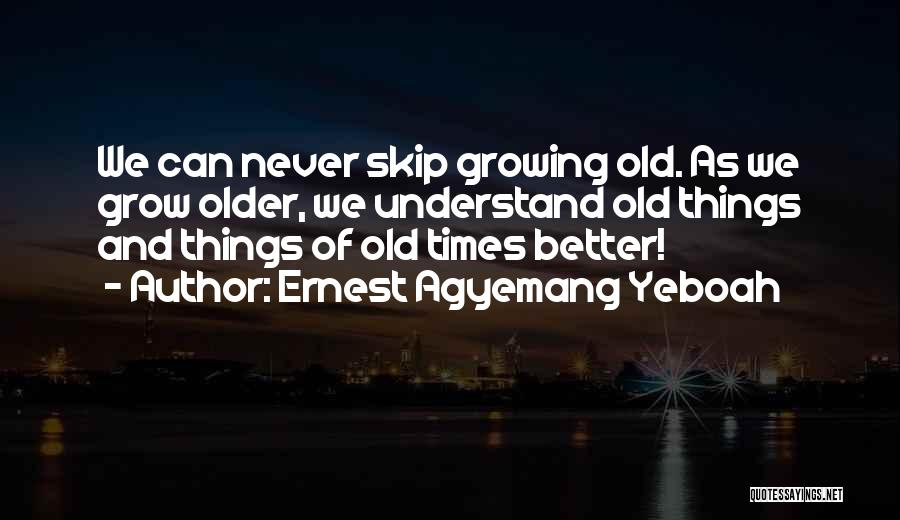 Good Old Times Quotes By Ernest Agyemang Yeboah