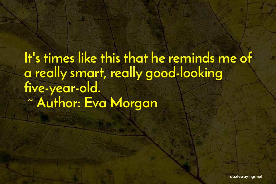 Good Old Times Quotes By Eva Morgan