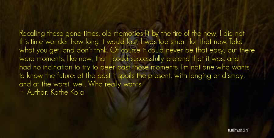 Good Old Times Quotes By Kathe Koja