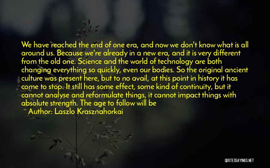 Good Old Times Quotes By Laszlo Krasznahorkai