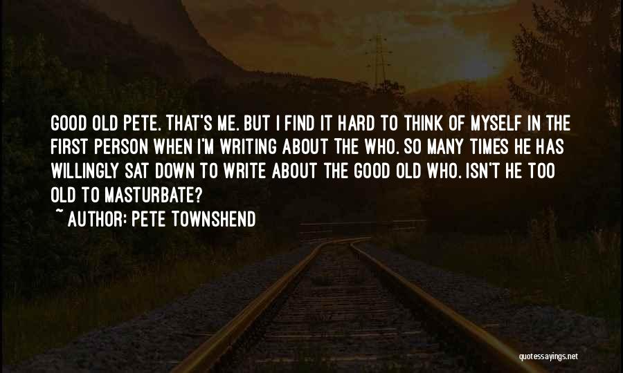 Good Old Times Quotes By Pete Townshend