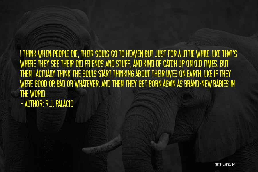 Good Old Times Quotes By R.J. Palacio