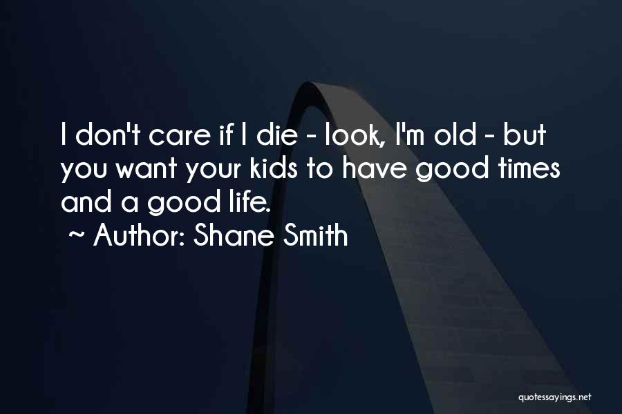 Good Old Times Quotes By Shane Smith