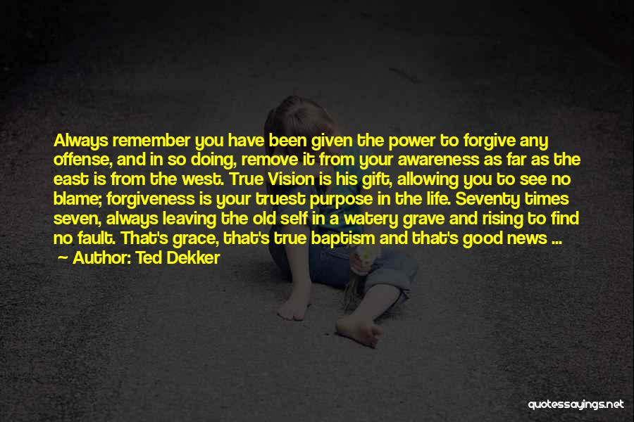 Good Old Times Quotes By Ted Dekker