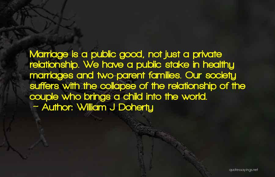 Good Parent-child Relationship Quotes By William J Doherty