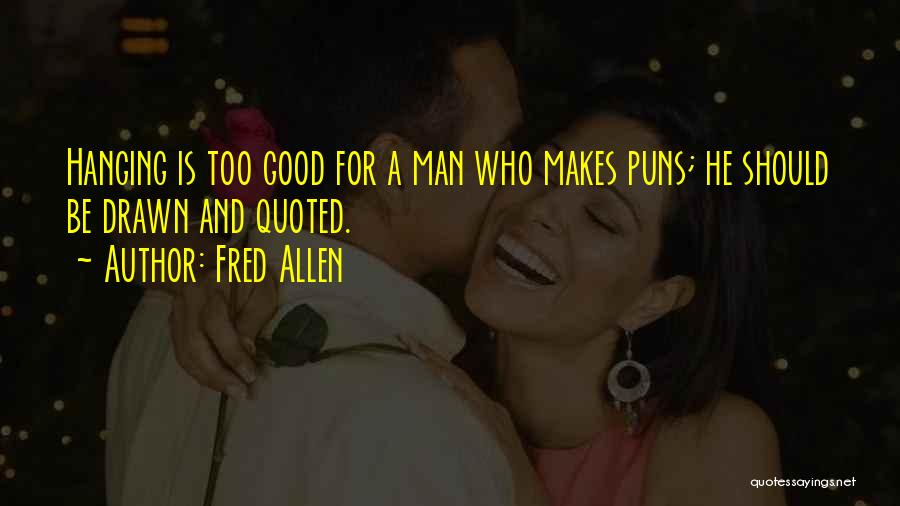 Good Puns Quotes By Fred Allen