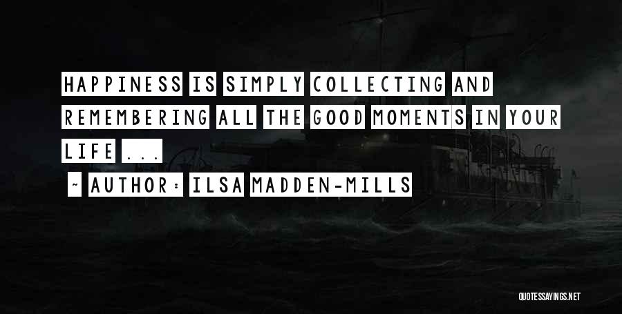Good Remembering Life Quotes By Ilsa Madden-Mills