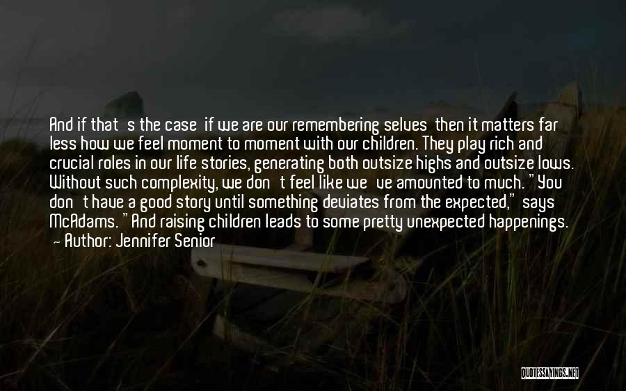 Good Remembering Life Quotes By Jennifer Senior