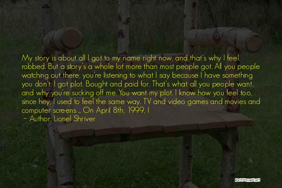 Good Remembering Life Quotes By Lionel Shriver
