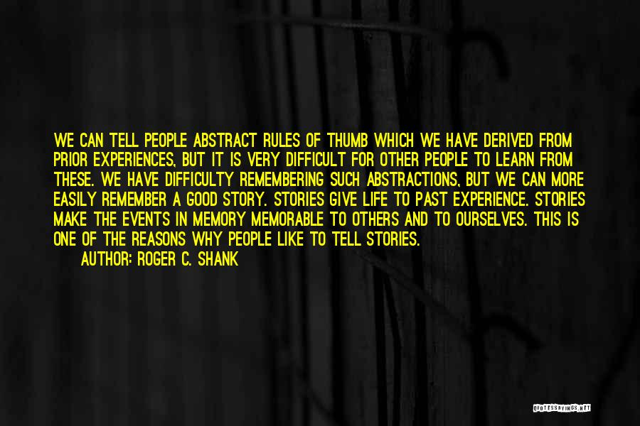 Good Remembering Life Quotes By Roger C. Shank