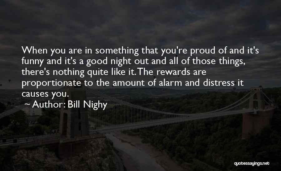 Good Rewards Quotes By Bill Nighy