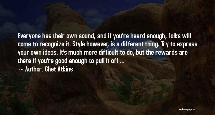 Good Rewards Quotes By Chet Atkins