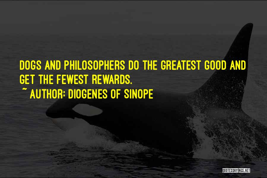 Good Rewards Quotes By Diogenes Of Sinope