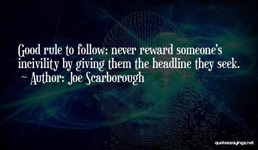 Good Rewards Quotes By Joe Scarborough