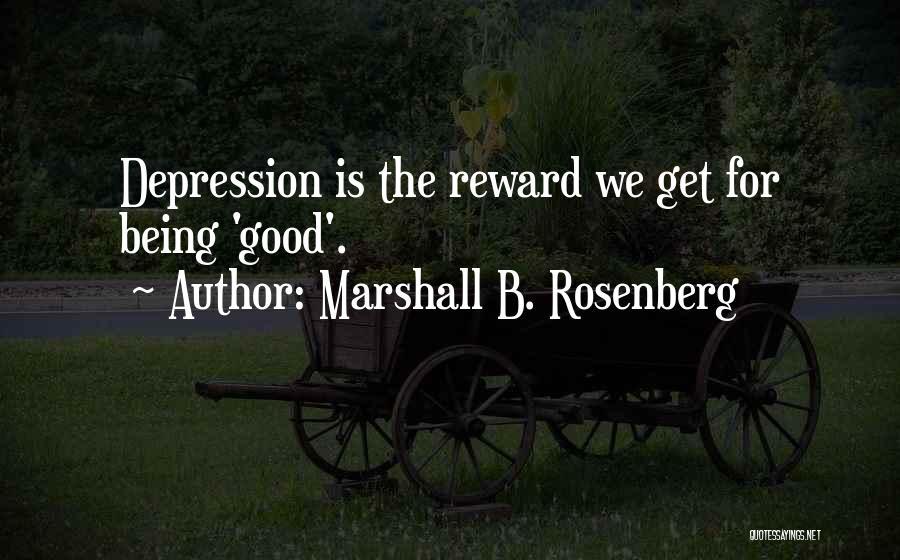Good Rewards Quotes By Marshall B. Rosenberg