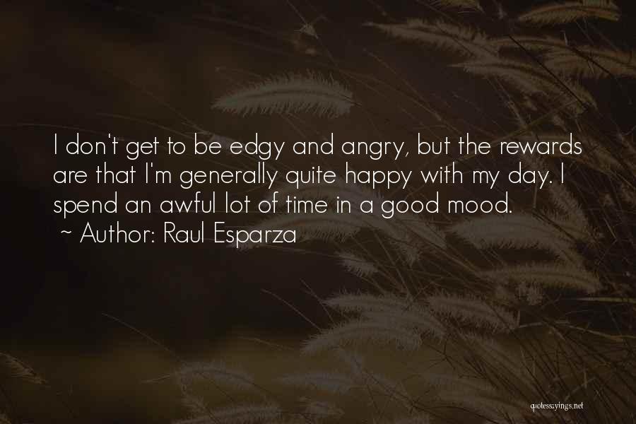 Good Rewards Quotes By Raul Esparza
