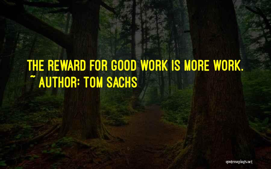 Good Rewards Quotes By Tom Sachs