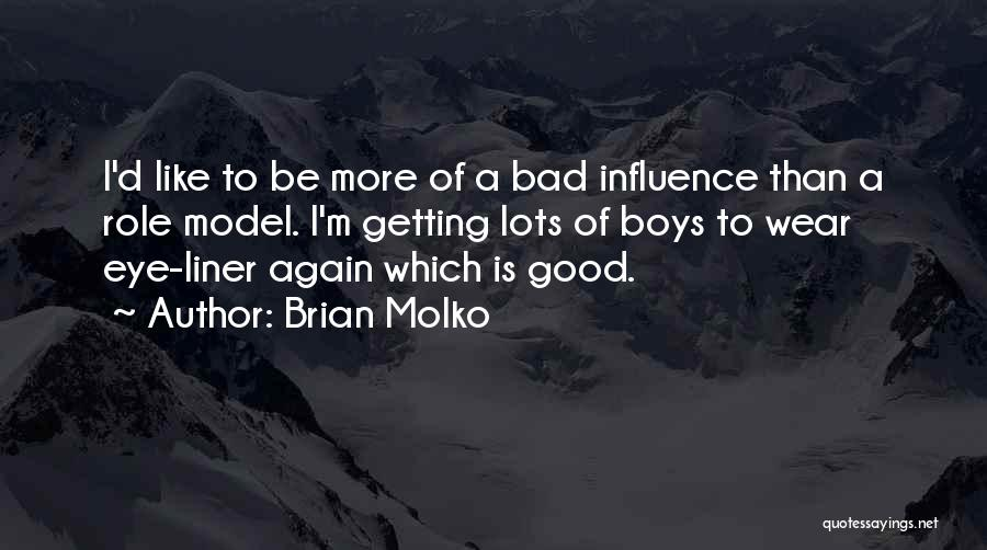 Good Role Models Quotes By Brian Molko