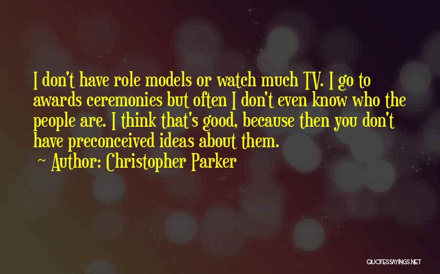 Good Role Models Quotes By Christopher Parker