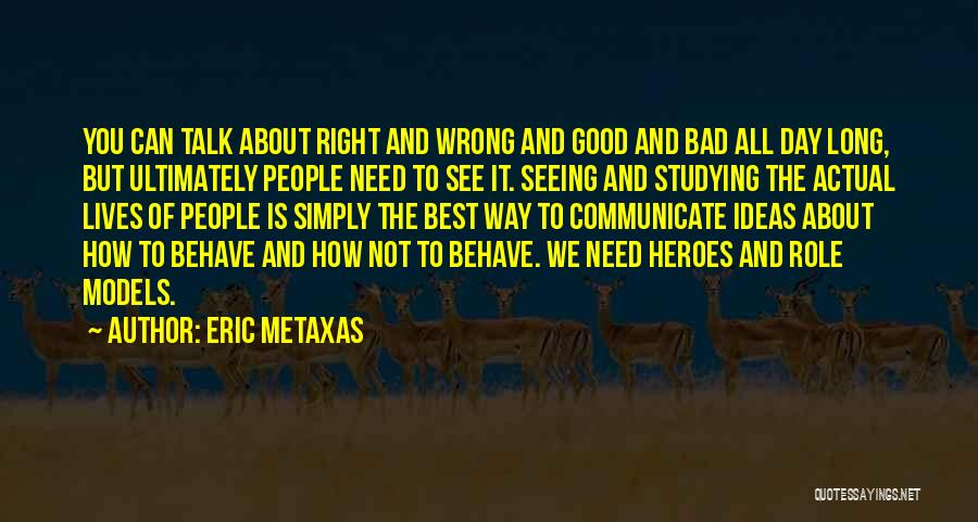 Good Role Models Quotes By Eric Metaxas