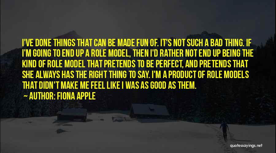 Good Role Models Quotes By Fiona Apple