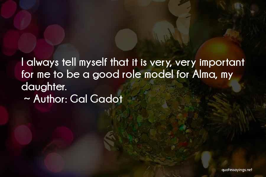 Good Role Models Quotes By Gal Gadot