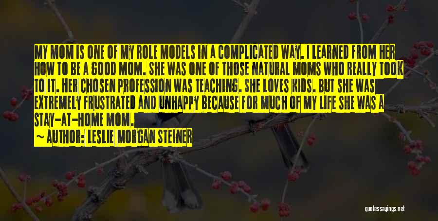 Good Role Models Quotes By Leslie Morgan Steiner