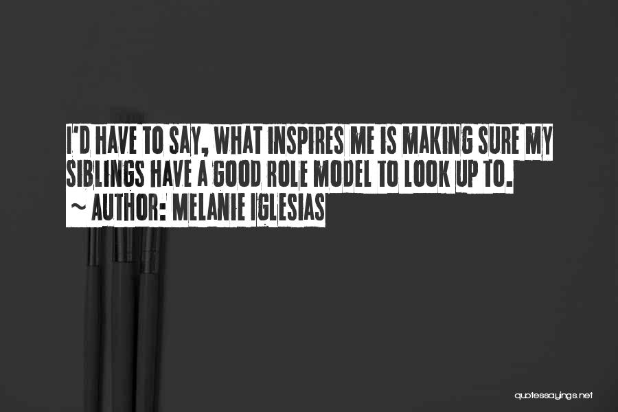 Good Role Models Quotes By Melanie Iglesias