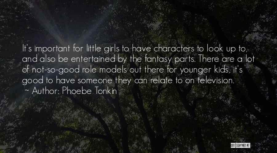 Good Role Models Quotes By Phoebe Tonkin