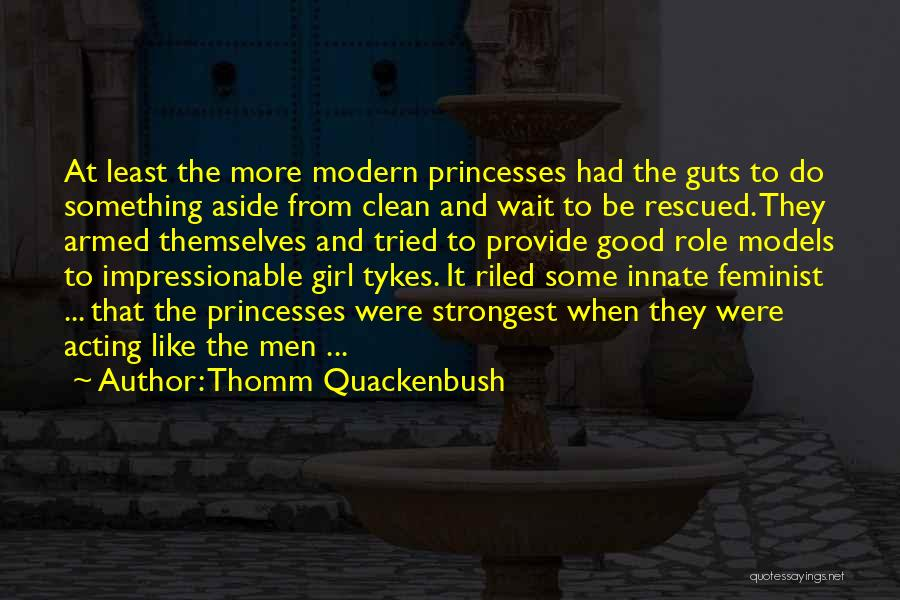 Good Role Models Quotes By Thomm Quackenbush
